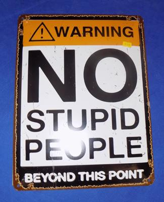 Tin plate 'No Stupid People' sign